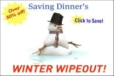 SavingDinner's Winter WIPEOUT!! Over 50% off!