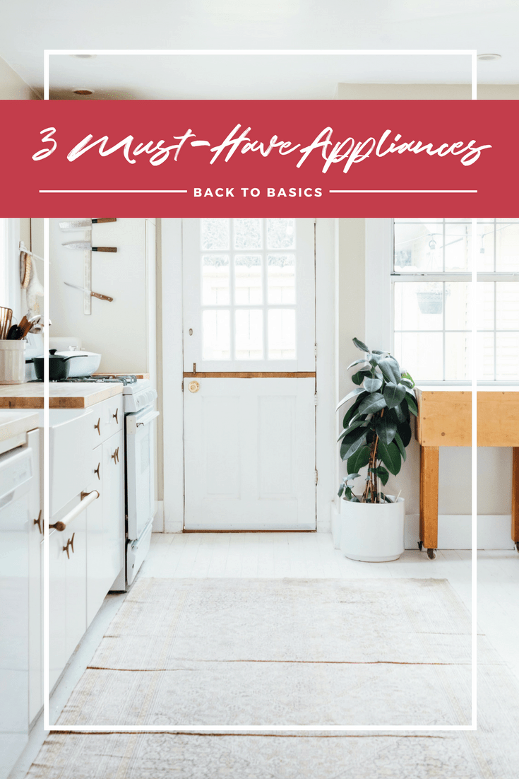 Back to basics 3 kitchen appliance must haves saving dinner for Must have appliances