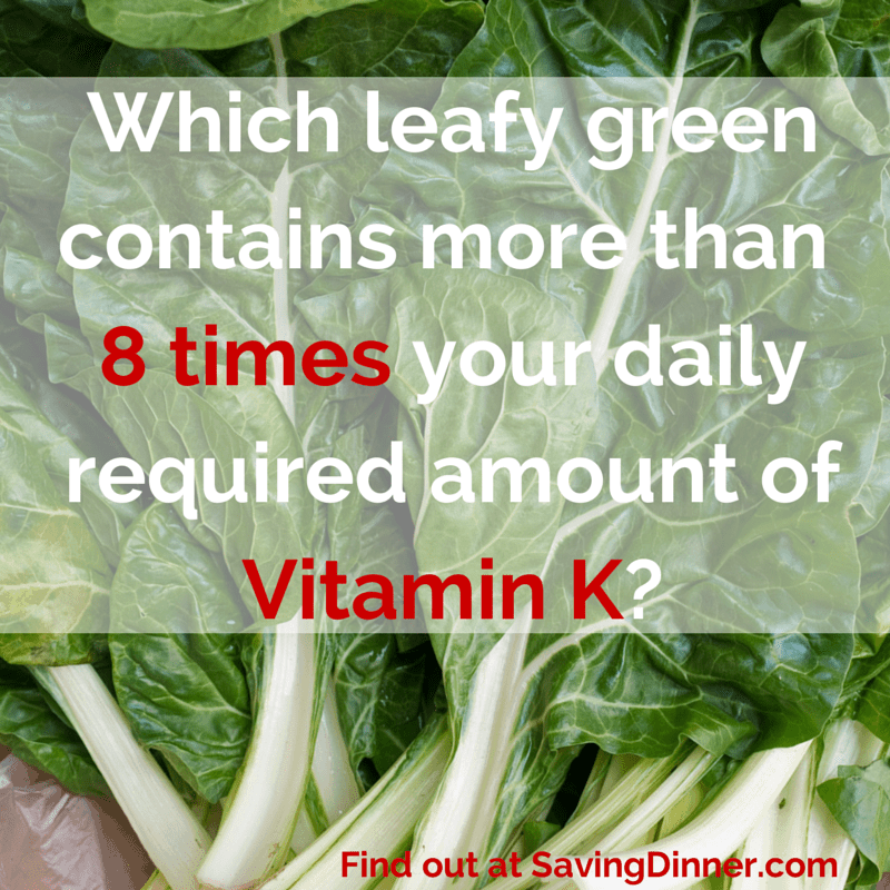 Which leafy green contains more than 8 times your daily required amount of Vitamin K?