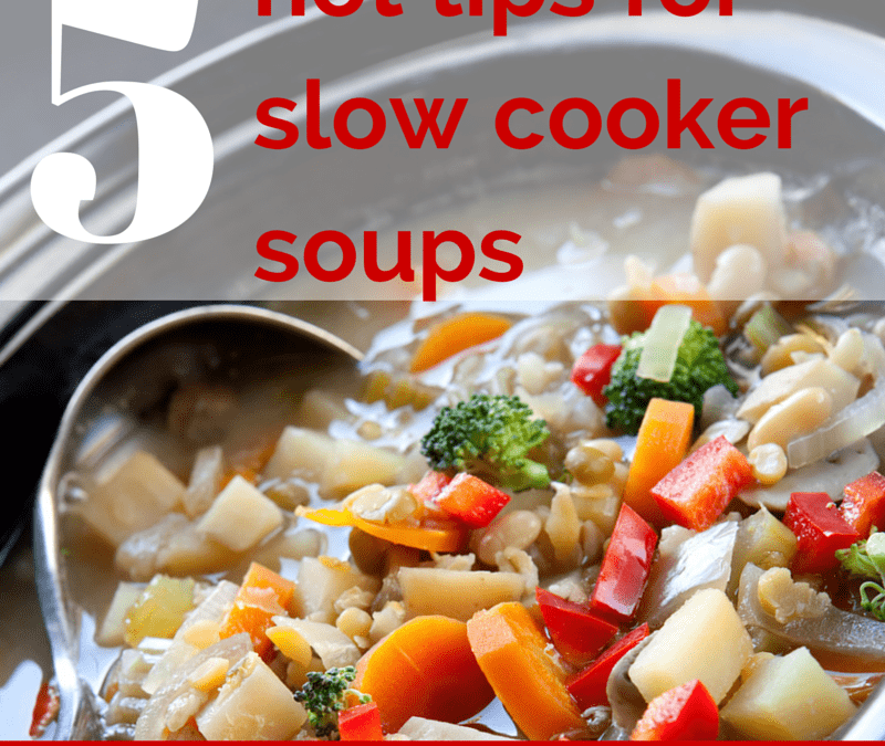 5 hot tips for slow cooker soups