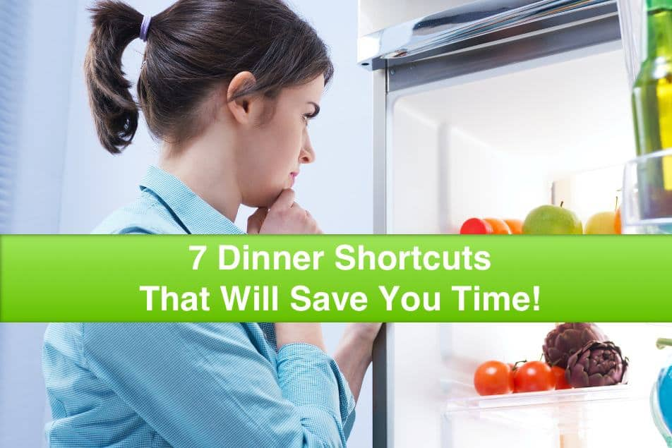 7 Dinner Shortcuts That Will Save You Time!