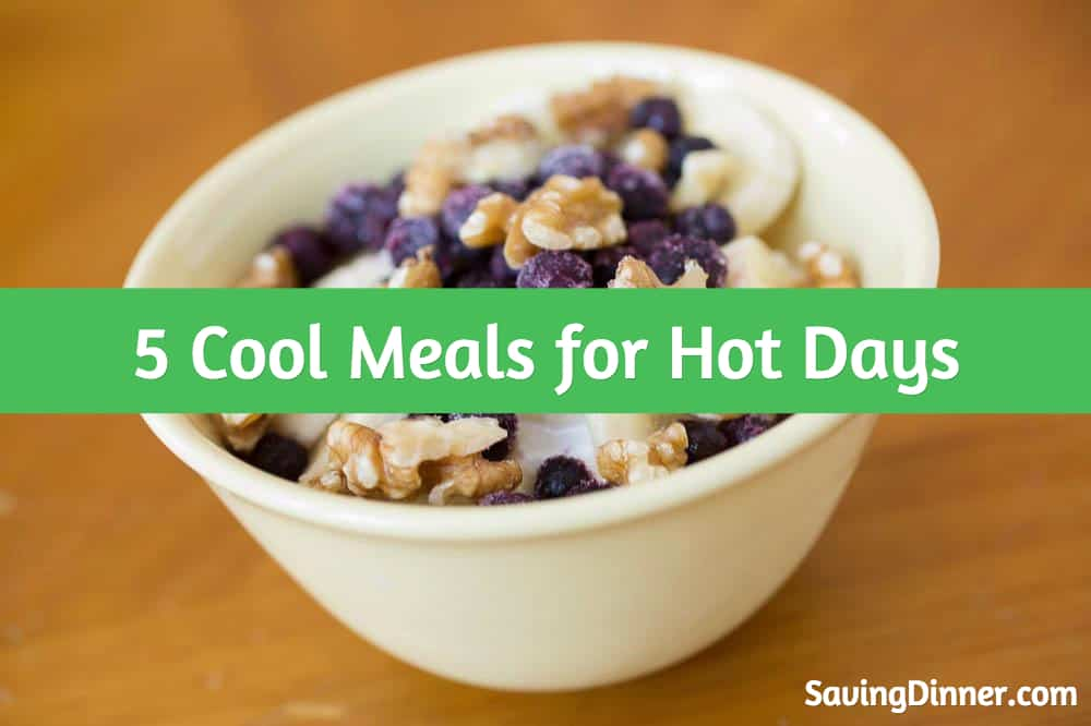 5 Cool Meals for Hot Days