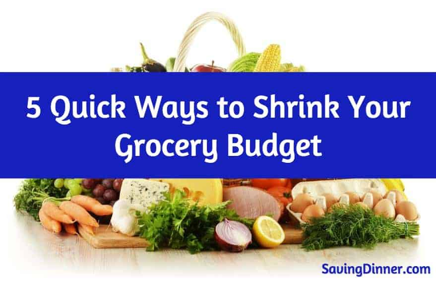 5 Quick Ways to Shrink Your Grocery Budget