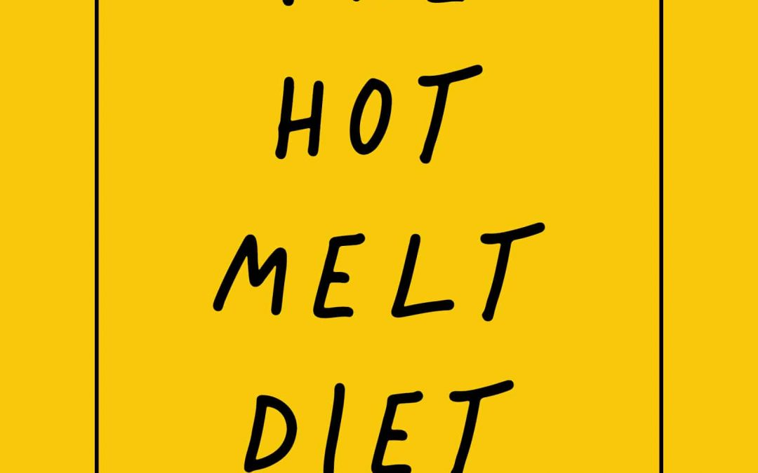 The Hot Melt Diet!