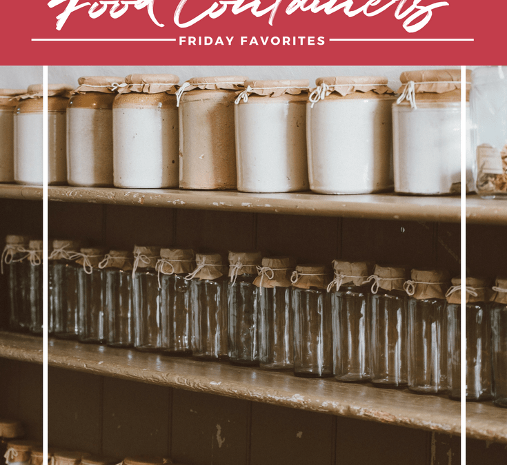 My Friday Favorite: Food Containers!