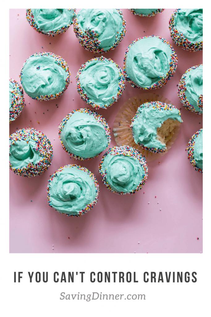 Can't Control Cravings | SavingDinner.com